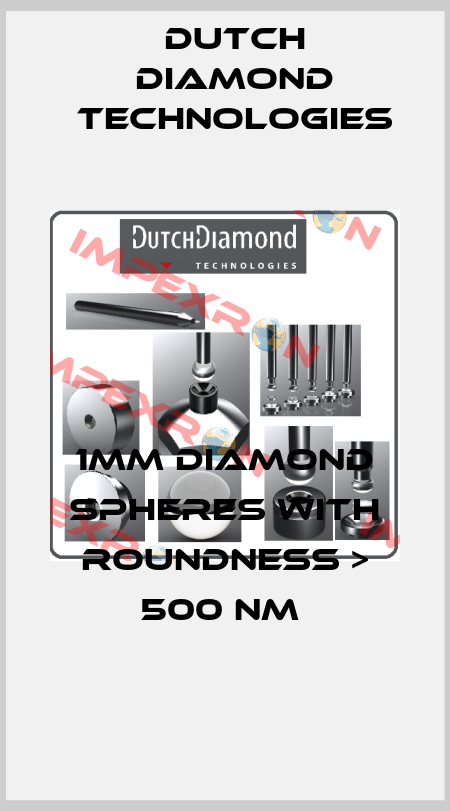 Dutch Diamond Technologies-1MM DIAMOND SPHERES WITH ROUNDNESS > 500 NM  price